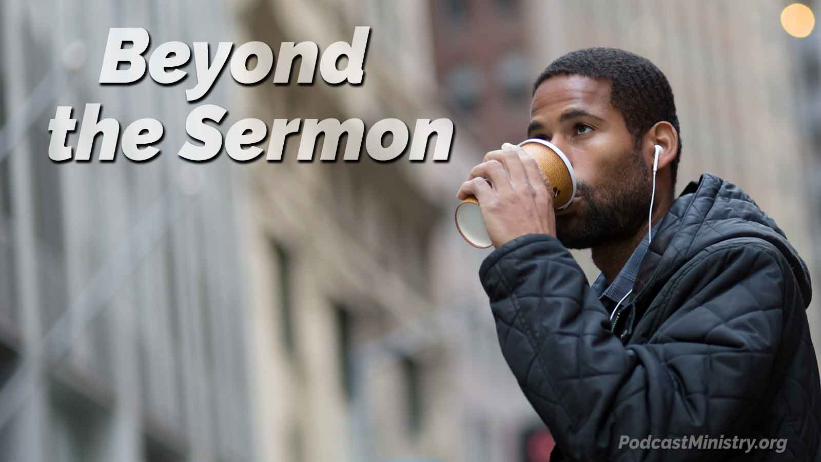 Beyond the Sermon - Podcast Ministry - Man walking drinking coffee and listening to church podcast