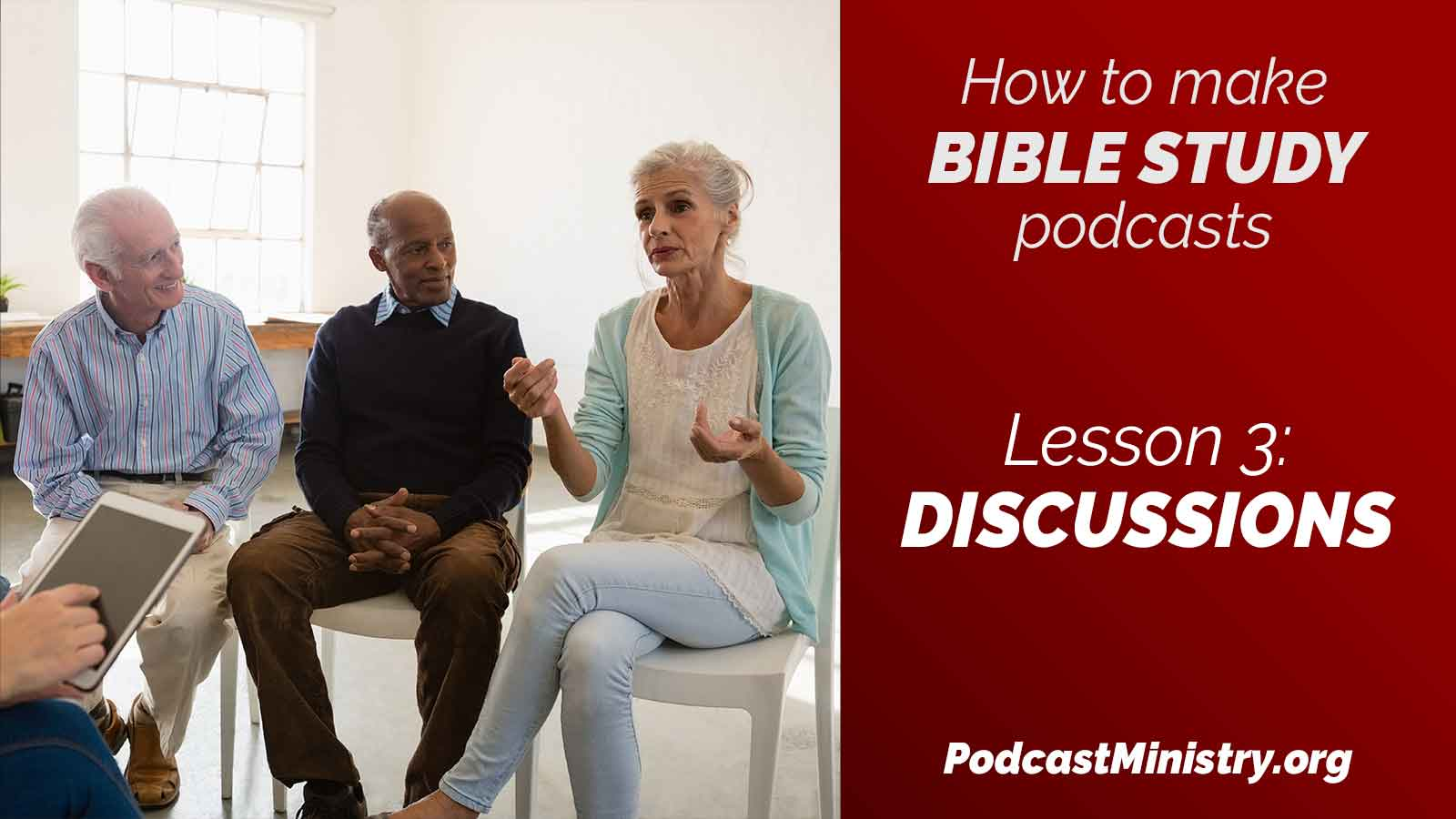 Lesson 3: How to make Bible study podcasts that are focused on discussions.