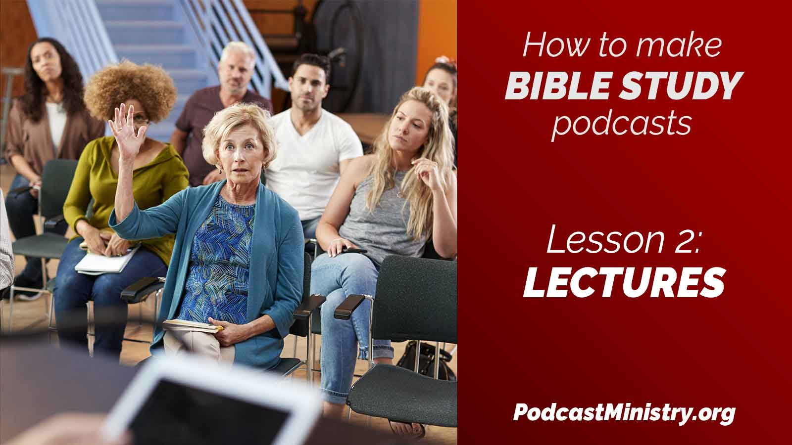 Lesson 2: How to make a Bible study podcast of the lecture style Bible studies in your church.