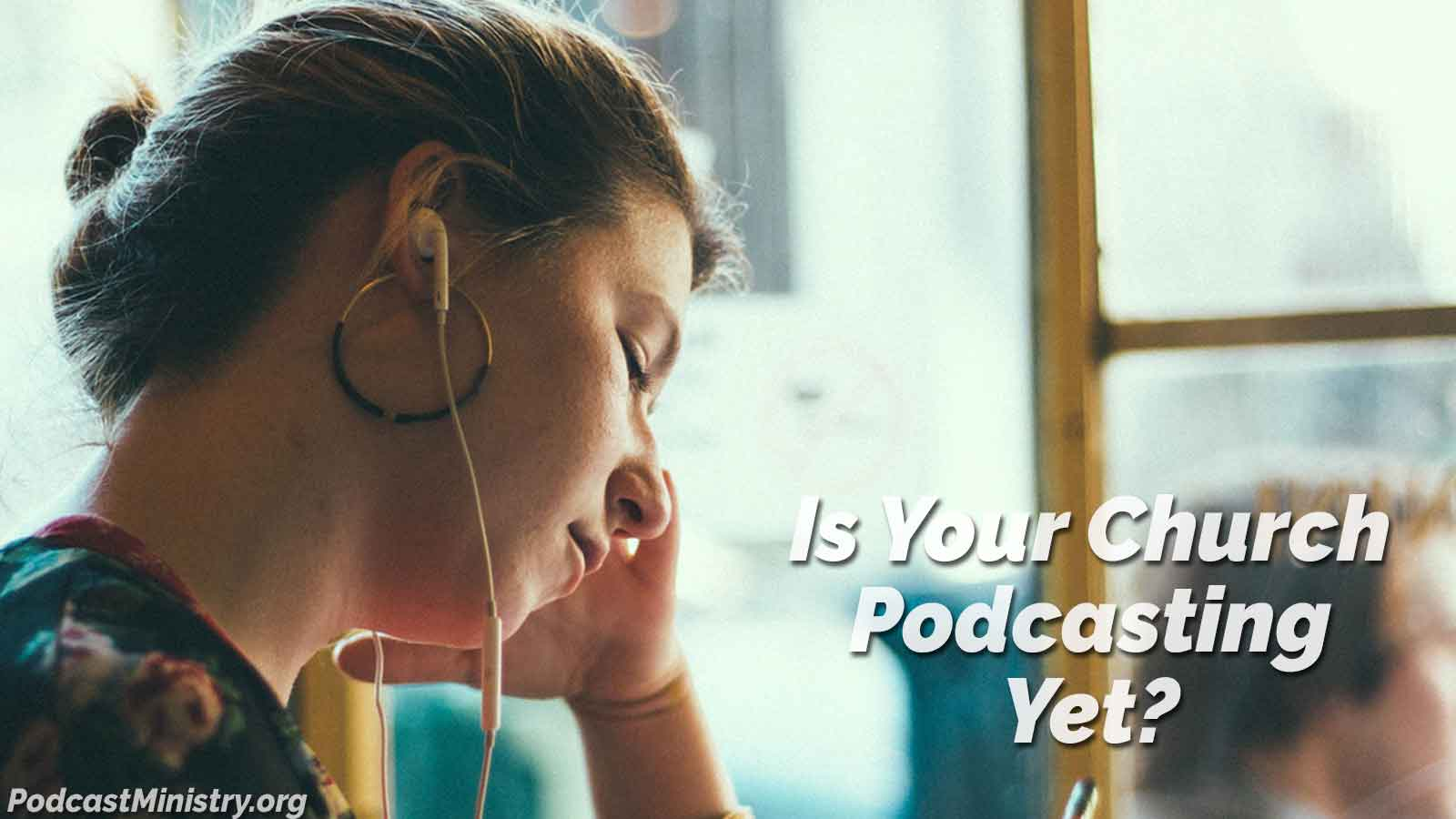 Is Your Church Podcasting Yet? Image of a woman listening with earbuds. PodcastMinistry.org from OnTheGo.FM